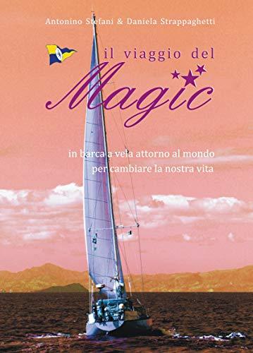 IL VIAGGIO DEL MAGIC: in barca a vela attorno al mondo per cambiare la nostra vita