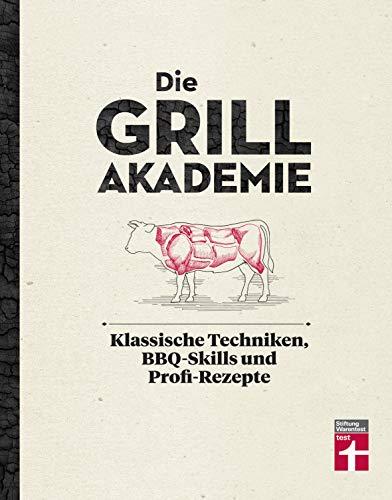 Die Grillakademie: Klassische Techniken - 180 Profi-Rezepte - Steaks, Burger, Saucen - Vegetarisch und vegan - 10 Lektionen - Für Einsteiger und Profis | von Stiftung Warentest