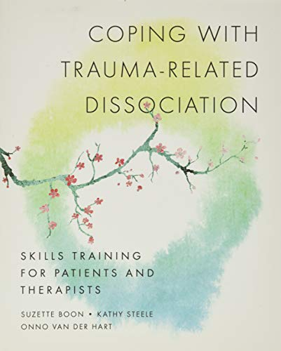 Coping with Trauma-Related Dissociation: Skills Training for Patients and Therapists (Norton Series