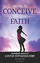 Trying to Conceive Through Faith: A Step-by-Step Success Story - Book 1 (TTCTF)