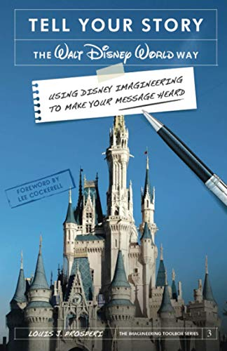 Tell Your Story the Walt Disney World Way: Using Disney Imagineering to Make Your Message Heard