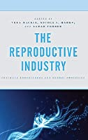 The Reproductive Industry: Intimate Experiences and Global Processes (Critical Perspectives on the Psychology of Sexuality, Gender, and Queer Studies)