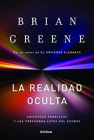 La realidad oculta: Universos paralelos y las profundas leyes del cosmos par Brian Greene
