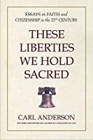 These Liberties We Hold Sacred: Essays on Faith and Citizenship in the 21st Century