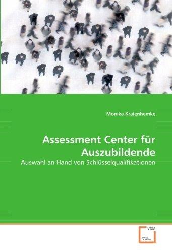 Assessment Center für Auszubildende: Auswahl an Hand von Schlüsselqualifikationen by Monika Kraienhemke (2008-08-17)