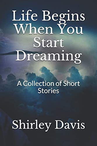 Life Begins When You Start Dreaming: A Collection of Short Stories: 1 (ONe)