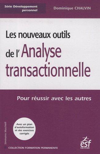 Les nouveaux outils de l'Analyse transactionnelle : Pour réussir avec les autres