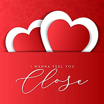 I Wanna Feel You Close – Romantic Jazz Collection for Valentine's Day 2021