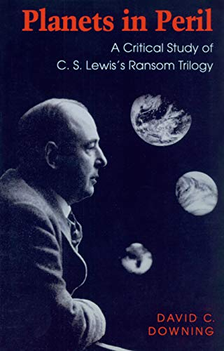 Planets in Peril: A Critical Study of C. S. Lewis's Ransom Trilogy