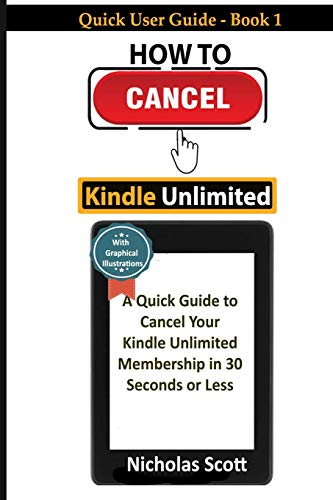 How To Cancel Kindle Unlimited: A Quick Guide to Cancel Your Kindle Unlimited Membership in 30 Seconds or Less| With Graphical Illustrations