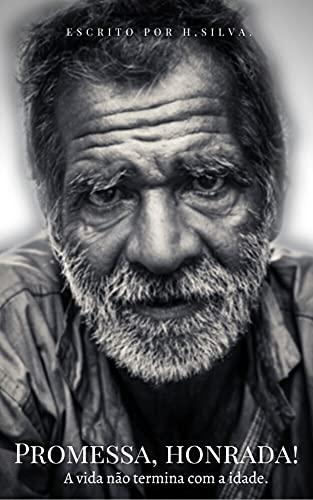 Promessa, honrada!: A vida não termina com a idade. (Portuguese Edition)