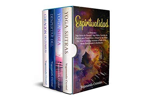 Espiritualidad: 4 libros en 1: Yoga Sutras de  Patanjali, Yoga Nidra, Curación de Chakras  para Principiantes y Despertar del Tercer Ojo. Sana tu cuerpo y aumenta el poder de tu mente con meditacion