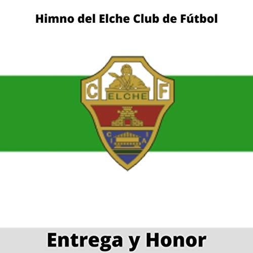 Entrega y Honor: Himno del Elche Club de Fútbol
