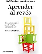Aprender al revés: Flipped Learning 3.0 y metodologías activas en el aula (Educación)