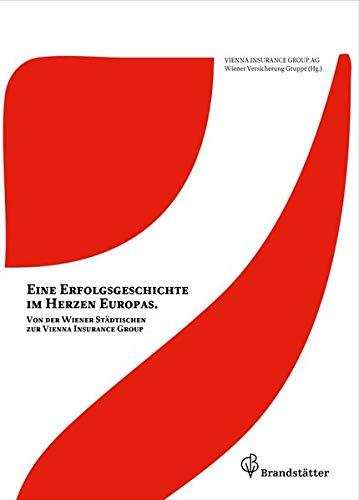 Eine Erfolgsgeschichte im Herzen Europas - Von der Wiener Städtischen zur Vienna Insurance Group