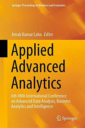 Applied Advanced Analytics: 6th IIMA International Conference on Advanced Data Analysis, Business Analytics and Intelligence (Springer Proceedings in Business and Economics) (English Edition)