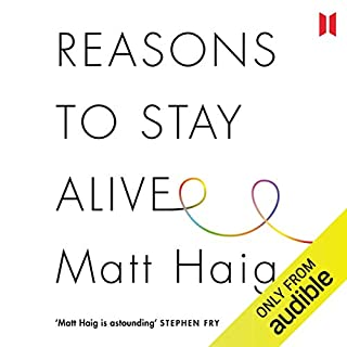 Reasons to Stay Alive                   By:                                                                                                                                 Matt Haig                               Narrated by:                                                                                                                                 Matt Haig                      Length: 4 hrs and 18 mins     1,286 ratings     Overall 4.4