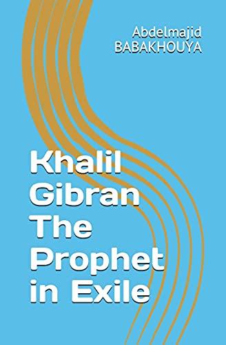 Khalil Gibran The Prophet in Exile