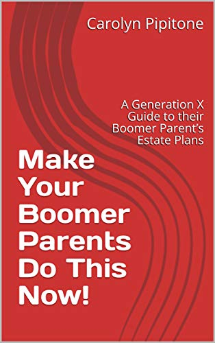 Make Your Boomer Parents Do This Now!: A Generation X Guide to their Boomer Parent's Estate Plans (English Edition)
