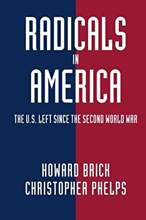 Radicals in America: The U.S. Left since the Second World War (Cambridge Essential Histories) by Howard Brick Christopher Phelps(2015-07-15)