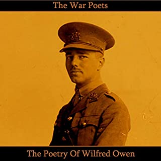 The Poetry of Wilfred Owen                   By:                                                                                                                                 Wilfred Owen                               Narrated by:                                                                                                                                 Richard Mitchley,                                                                                        Ghizela Rowe,                                                                                        Jake Urry                      Length: 1 hr and 6 mins     Not rated yet     Overall 0.0
