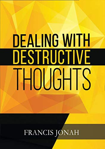 Dealing With Destructive Thoughts: How To Deal With Negative Thoughts And Emotions (Spiritual Warfare Book 2) (English Edition)
