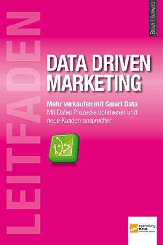 Leitfaden Data Driven Marketing: Mehr verkaufen mit Smart Data - Mit Daten Prozesse optimieren und neue Kunden ansprechen.
