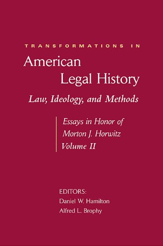Transformations in American Legal History, II: Law, Ideology, and Methods -- Essays in Honor of Morton J. Horwitz (Harvard Law School)