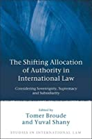 The Shifting Allocation of Authority in International Law: Considering Sovereignty, Supremacy and Subsidiarity, Essays in Honour of Professor Ruth Lapidoth (Studies in International Law)