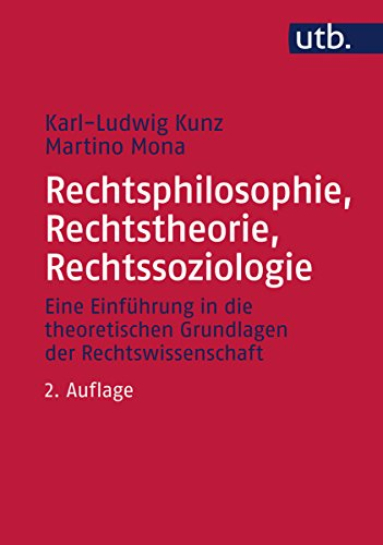 Rechtsphilosophie, Rechtstheorie, Rechtssoziologie: Eine Einführung in die theoretischen Grundlagen der Rechtswissenschaft