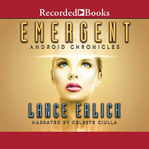 Emergent     Android Chronicles, Book 3              By:                                                                                                                                 Lance Erlick                               Narrated by:                                                                                                                                 Celeste Ciulla                      Length: 12 hrs and 56 mins     1 rating     Overall 1.0