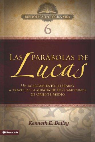 BTV # 06: Las parábolas de Lucas: Un acercamiento literario a través de la mirada de los campesinos de Oriente Medio (Biblioteca Teologica Vida) (Spanish Edition)