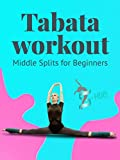 Tabata workout. Middle splits for beginners.