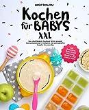 Kochen für Babys XXL: Das vollumfängliche Kochbuch für die gesunde Kindesentwicklung mit einfachen und schmackhaften Rezepten für jeden Tag inkl. Babybrei, Baby Lead Weaning, Breifrei und vieles Mehr