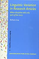 Linguistic Variation in Research Articles: When discipline tells only part of the story (Studies in Corpus Linguistics)