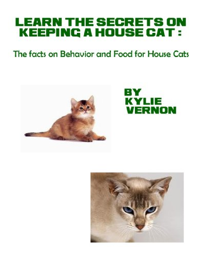 Learn the Secrets on keeping a House Cat: The facts on...