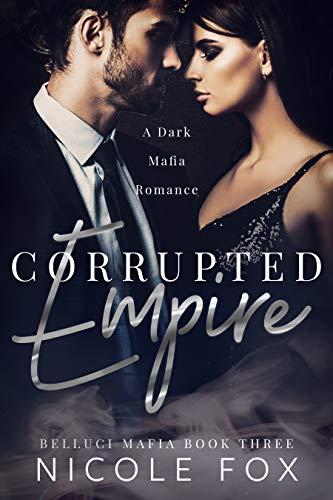 Corrupted Empire: A Dark Mafia Romance (Belluci Mafia Book 3) (English Edition)