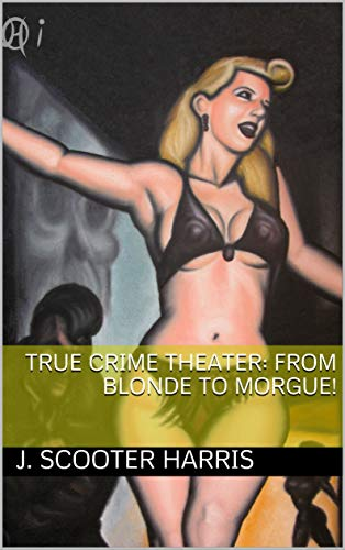 True Crime Theater: From Blonde To Morgue! (English Edition)
