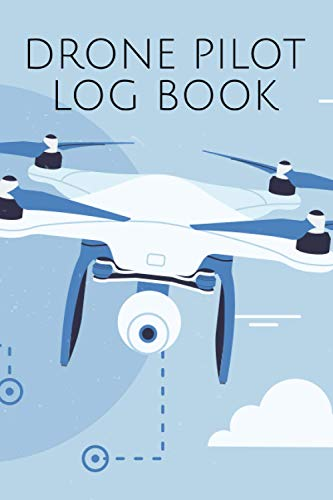 Drone Pilot Log Book: Flight Logbook for the Documentation of Flights with Drones, Quadrocopters and other Aircraft