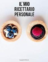 Il Mio Ricettario Personale: Ottimo Quaderno per Scrivere le Ricette dei tuoi Dolci Preferiti (Italian Edition)