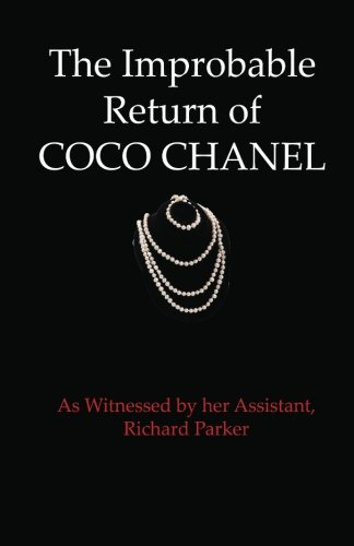 The Improbable Return of Coco Chanel: As Witnessed by Her Assistant, Richard Parker