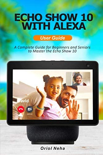 Echo show 10 with Alexa User Guide A Complete Guide for Beginners and Seniors to Master the product image