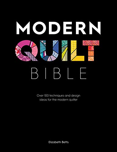 Compare Textbook Prices for Modern Quilt Bible: Over 100 techniques and design ideas for the modern quilter  ISBN 9781446307465 by Betts, Elizabeth