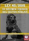 LEY 40/2015 DE RÉGIMEN JURÍDICO DEL SECTOR PÚBLICO. Edición actualizada 2021.: (LRJSP). Derecho Administrativo. Legislación Española Actualizada.