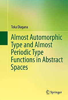 Almost Automorphic Type and Almost Periodic Type Functions in Abstract Spaces by [Toka Diagana]