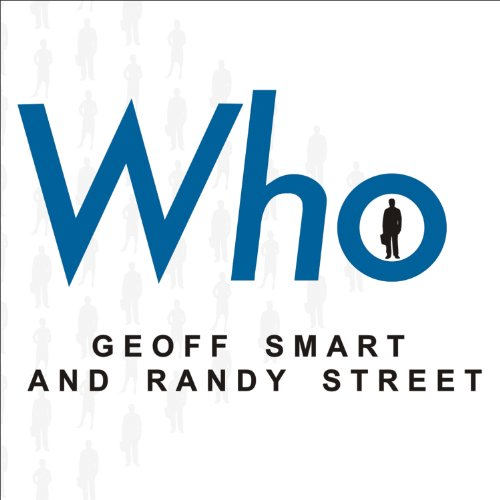 Who     The A Method for Hiring              Written by:                                                                                                                                 Geoff Smart,                                                                                        Randy Street                               Narrated by:                                                                                                                                 Patrick Lawlor                      Length: 4 hrs and 47 mins     17 ratings     Overall 4.4