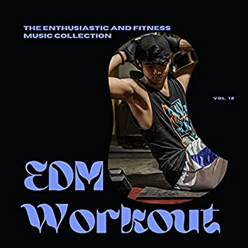EDM Workout - The Enthusiastic And Fitness Music Collection, Vol 12