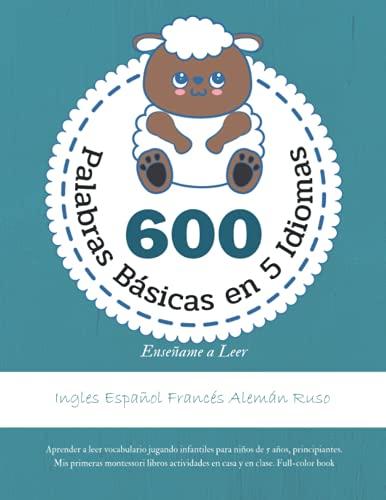 600 Palabras Básicas en 5 Idiomas Enseñame a Leer - Ingles Español Francés Alemán Ruso: Aprender a leer vocabulario jugando infantiles para niños de 5 ... en casa y en clase. Full-color book