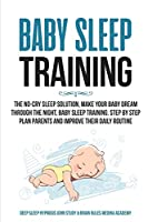 Baby Sleep Training: The No-Cry Sleep Solution, Make Your Baby Dream Through the Night, Baby Sleep Training. Step by Step Plan Parents and Improve Their Daily Routine