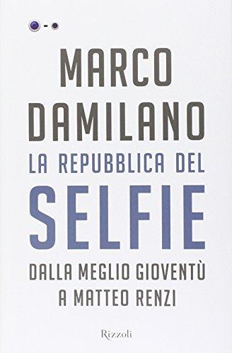 La Repubblica del Selfie. Dalla meglio gioventù a Matteo Renzi
